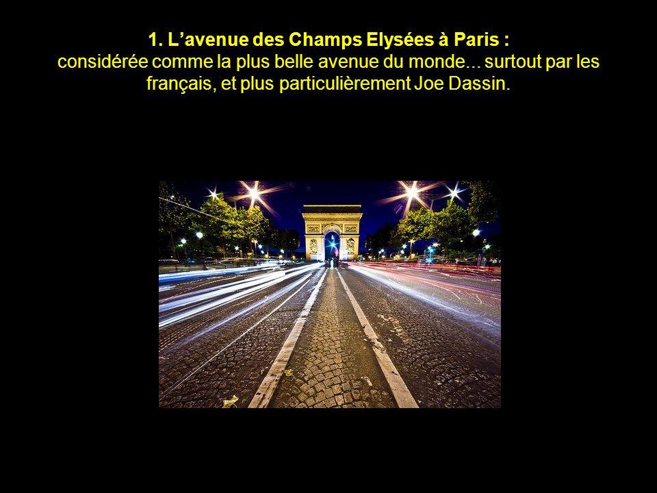 1.Lavenue des Champs Elysées à Paris : considérée comme la plus belle avenue du monde...