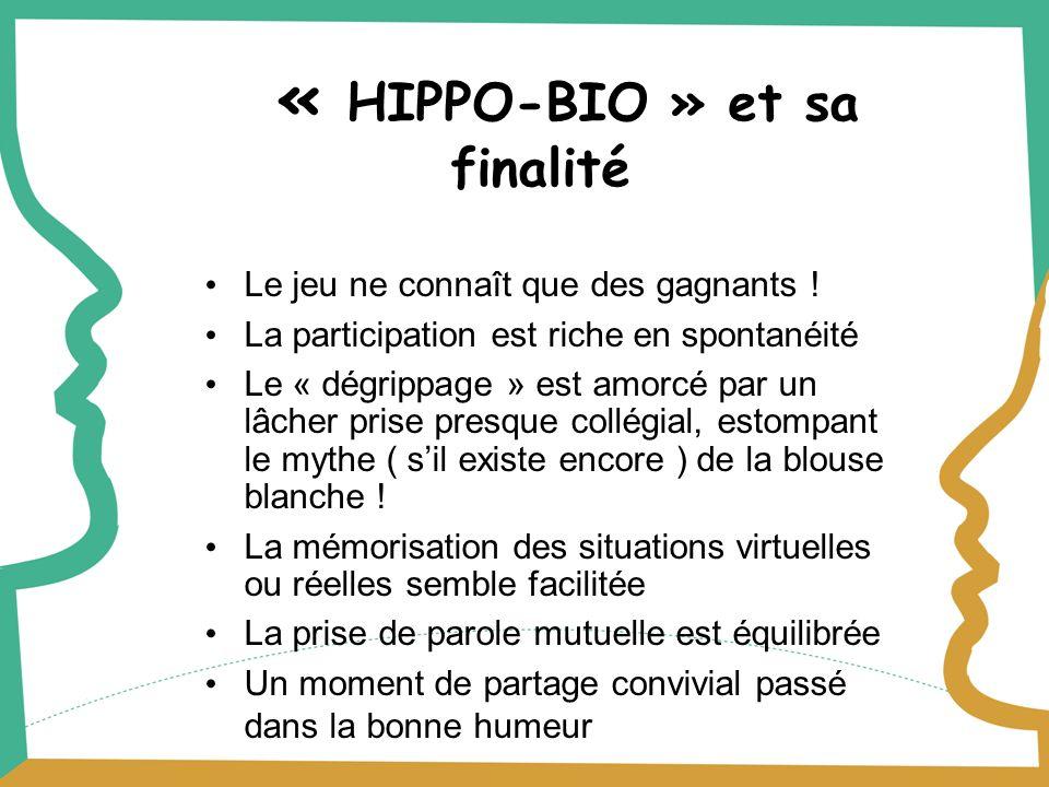 « HIPPO-BIO » et sa finalité Le jeu ne connaît que des gagnants ! La participation est riche en spontanéité Le « dégrippage » est amorcé par un lâcher