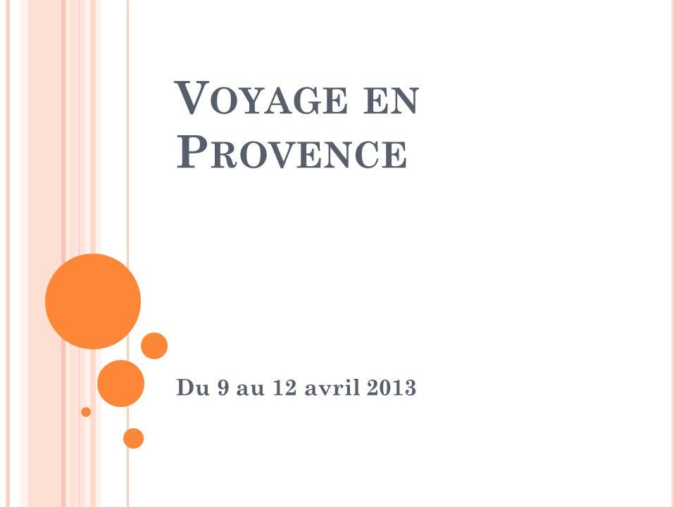 V OYAGE EN P ROVENCE Du 9 au 12 avril 2013