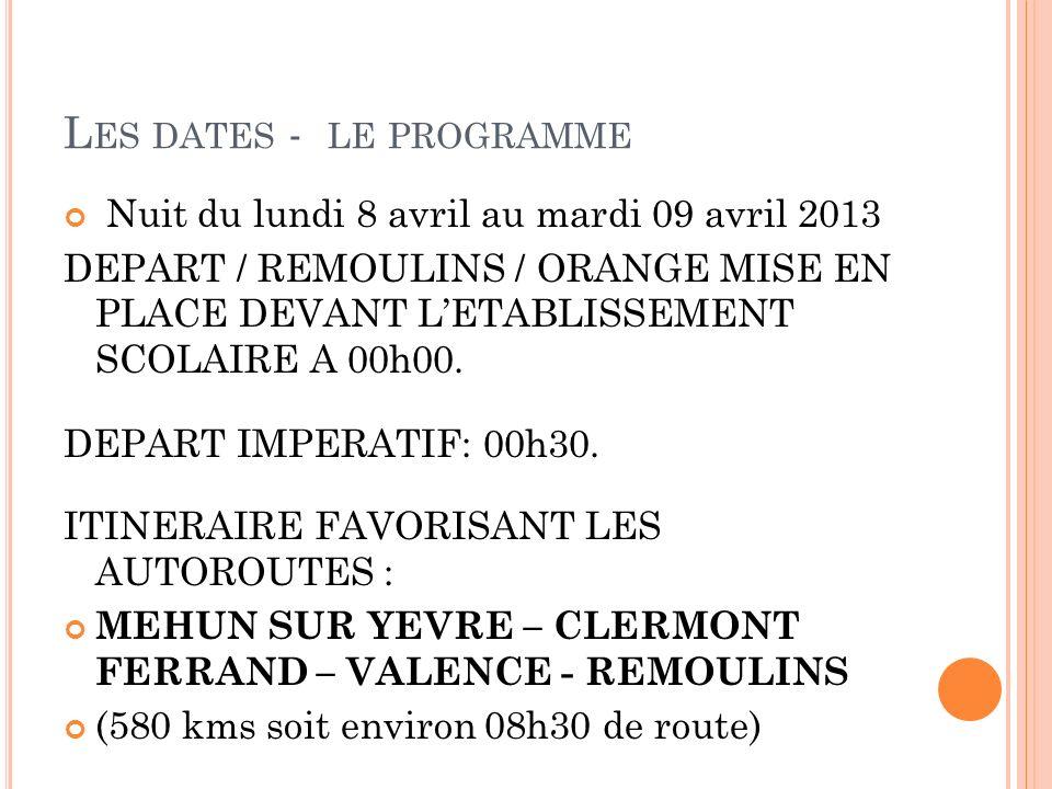 L ES DATES - LE PROGRAMME Nuit du lundi 8 avril au mardi 09 avril 2013 DEPART / REMOULINS / ORANGE MISE EN PLACE DEVANT LETABLISSEMENT SCOLAIRE A 00h0