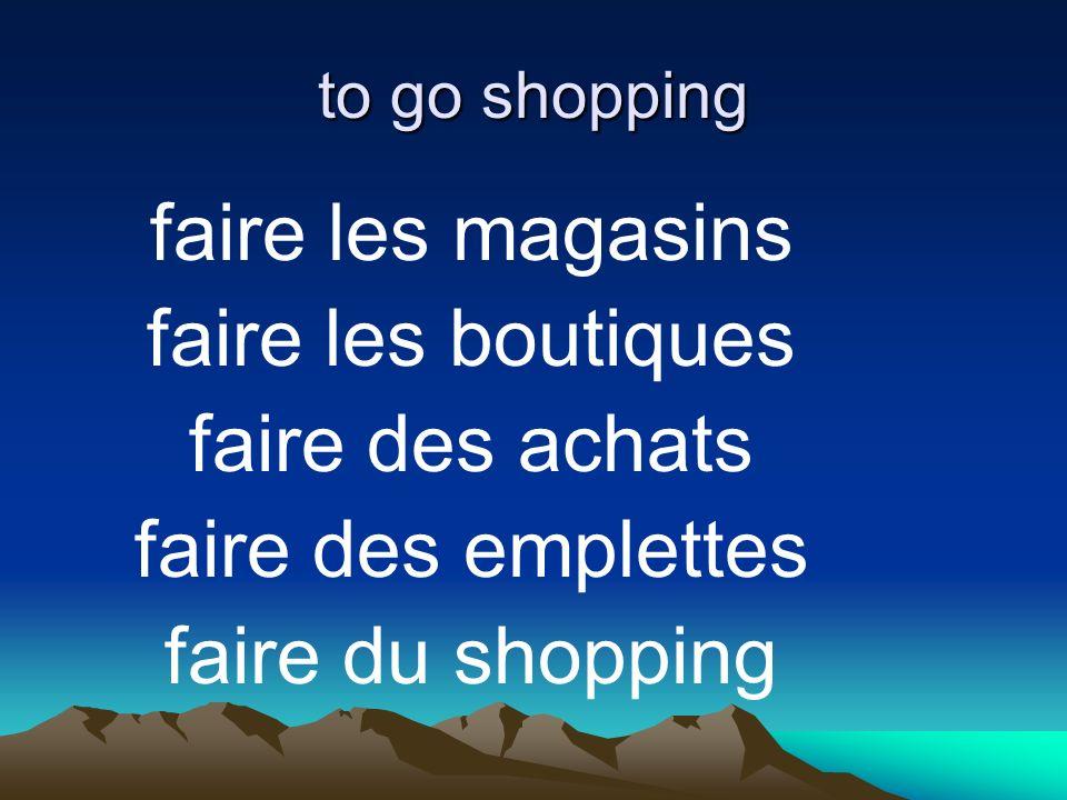 to go shopping faire les magasins faire les boutiques faire des achats faire des emplettes faire du shopping