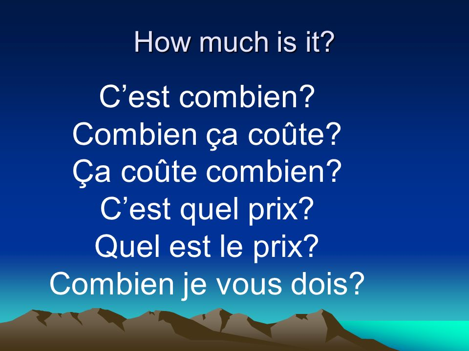 How much is it. Cest combien. Combien ça coûte. Ça coûte combien.