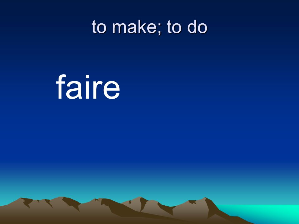 to make; to do faire