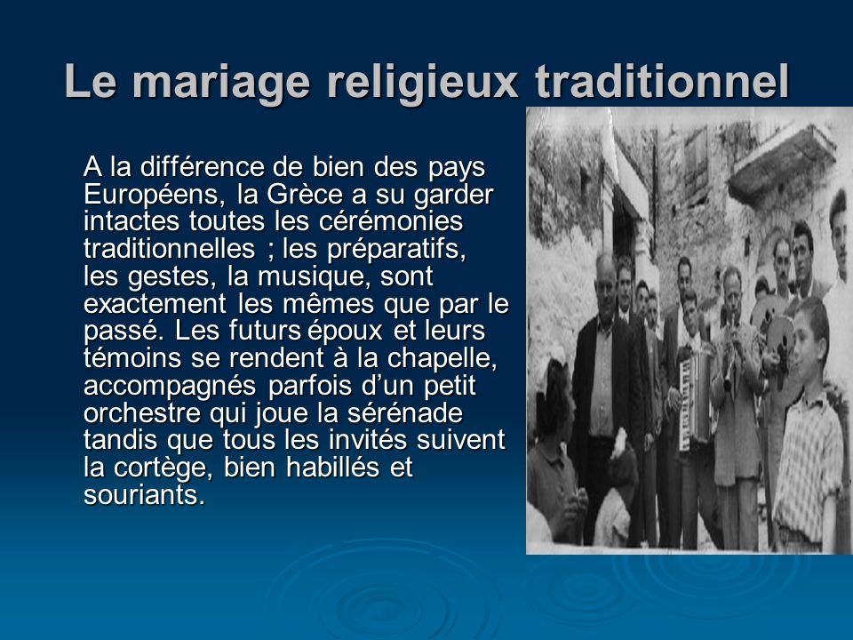Le mariage religieux traditionnel A la différence de bien des pays Européens, la Grèce a su garder intactes toutes les cérémonies traditionnelles ; le