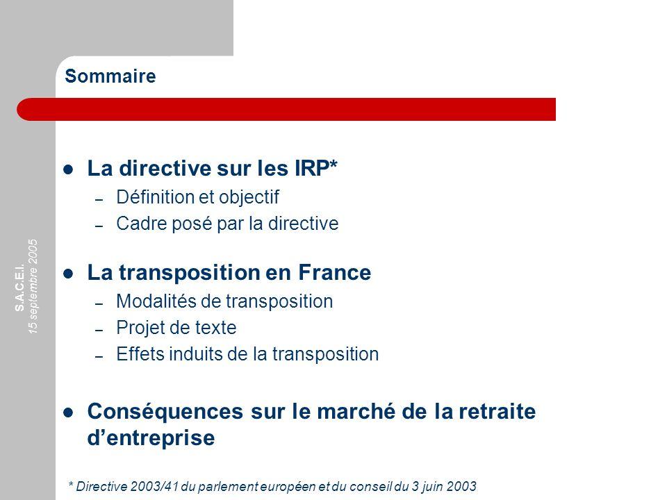 S.A.C.E.I. 15 septembre 2005 Sommaire La directive sur les IRP* – Définition et objectif – Cadre posé par la directive La transposition en France – Mo