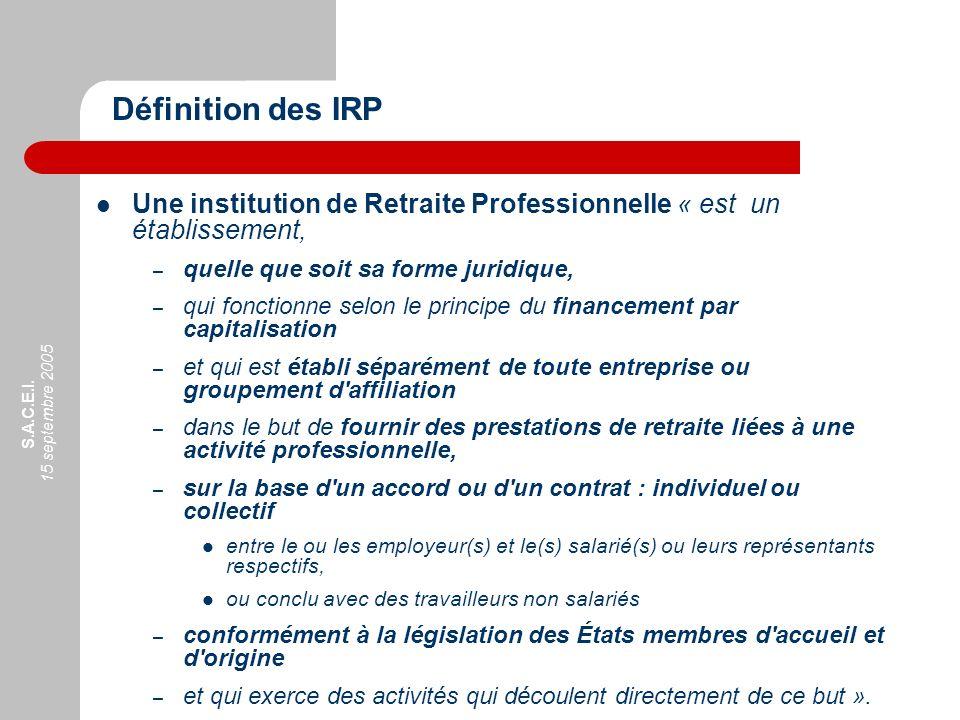 S.A.C.E.I. 15 septembre 2005 Une institution de Retraite Professionnelle « est un établissement, – quelle que soit sa forme juridique, – qui fonctionn
