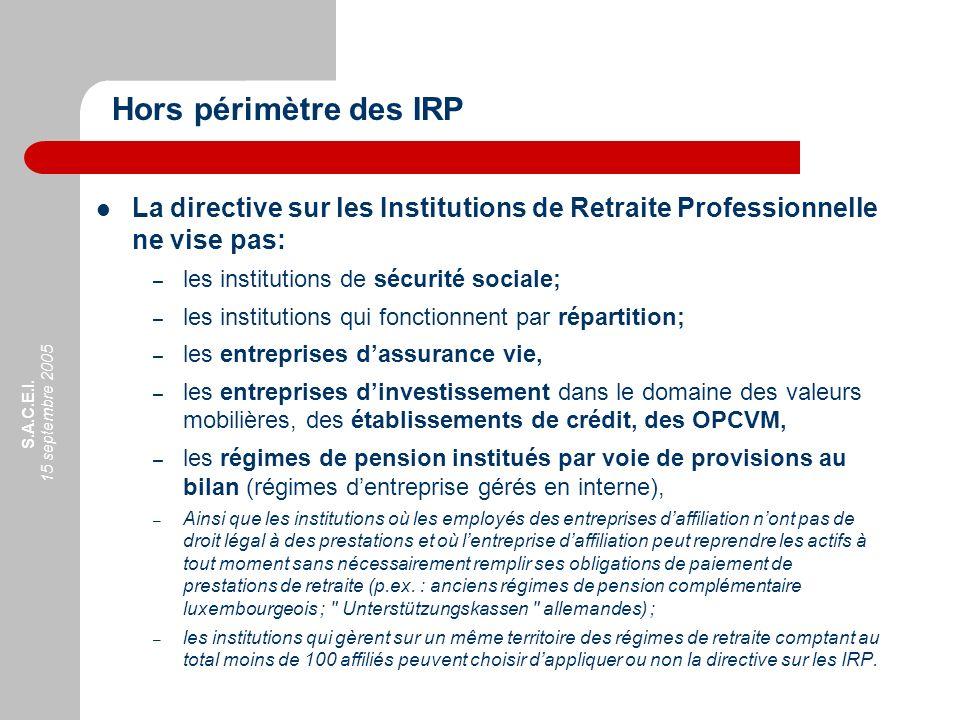S.A.C.E.I. 15 septembre 2005 La directive sur les Institutions de Retraite Professionnelle ne vise pas: – les institutions de sécurité sociale; – les