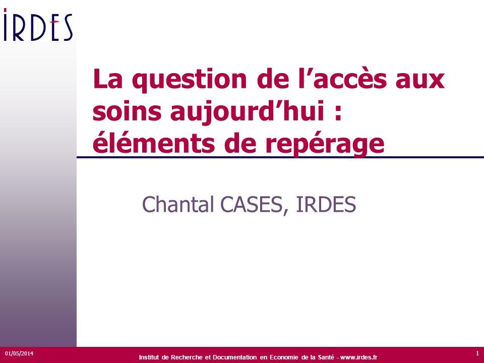 Institut de Recherche et Documentation en Economie de la Santé - www.irdes.fr La question de laccès aux soins aujourdhui : éléments de repérage Chanta