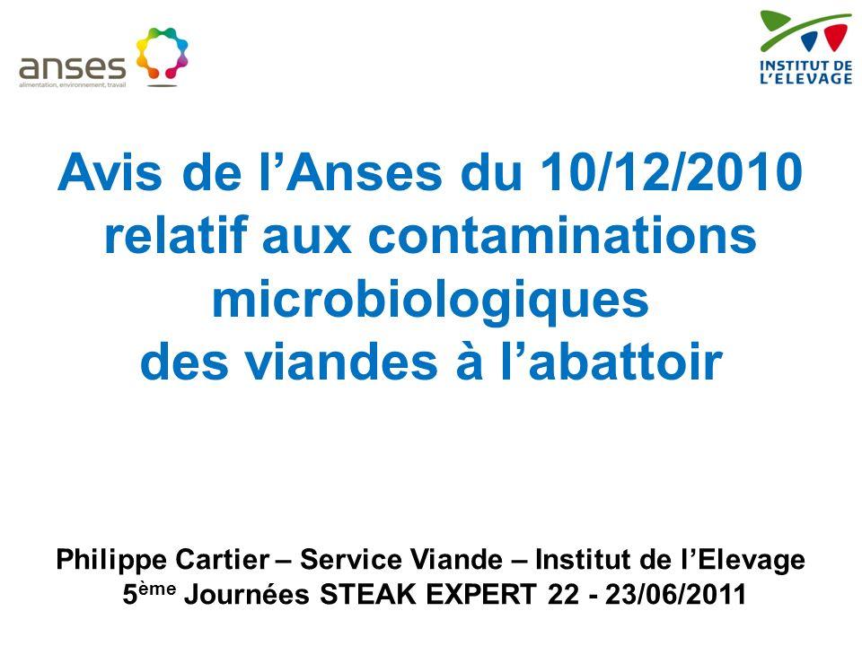 Philippe Cartier – Service Viande – Institut de lElevage 5 ème Journées STEAK EXPERT 22 - 23/06/2011 Avis de lAnses du 10/12/2010 relatif aux contamin