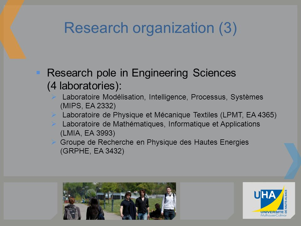 Research organization (3) Research pole in Engineering Sciences (4 laboratories): Laboratoire Modélisation, Intelligence, Processus, Systèmes (MIPS, E