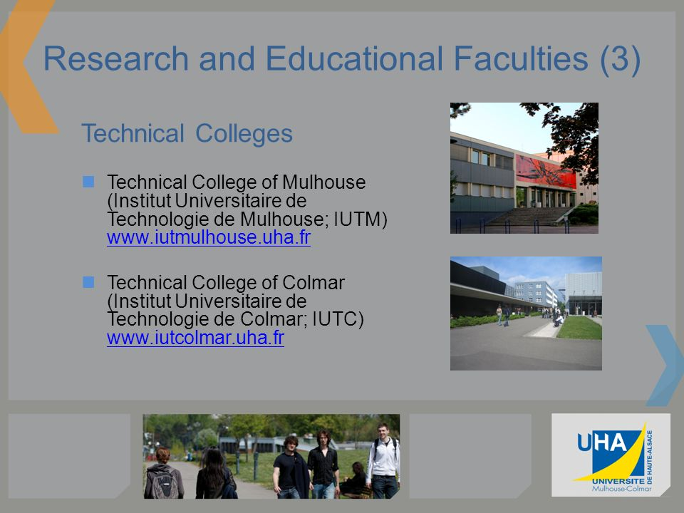 Research and Educational Faculties (3) Technical Colleges Technical College of Mulhouse (Institut Universitaire de Technologie de Mulhouse; IUTM) www.
