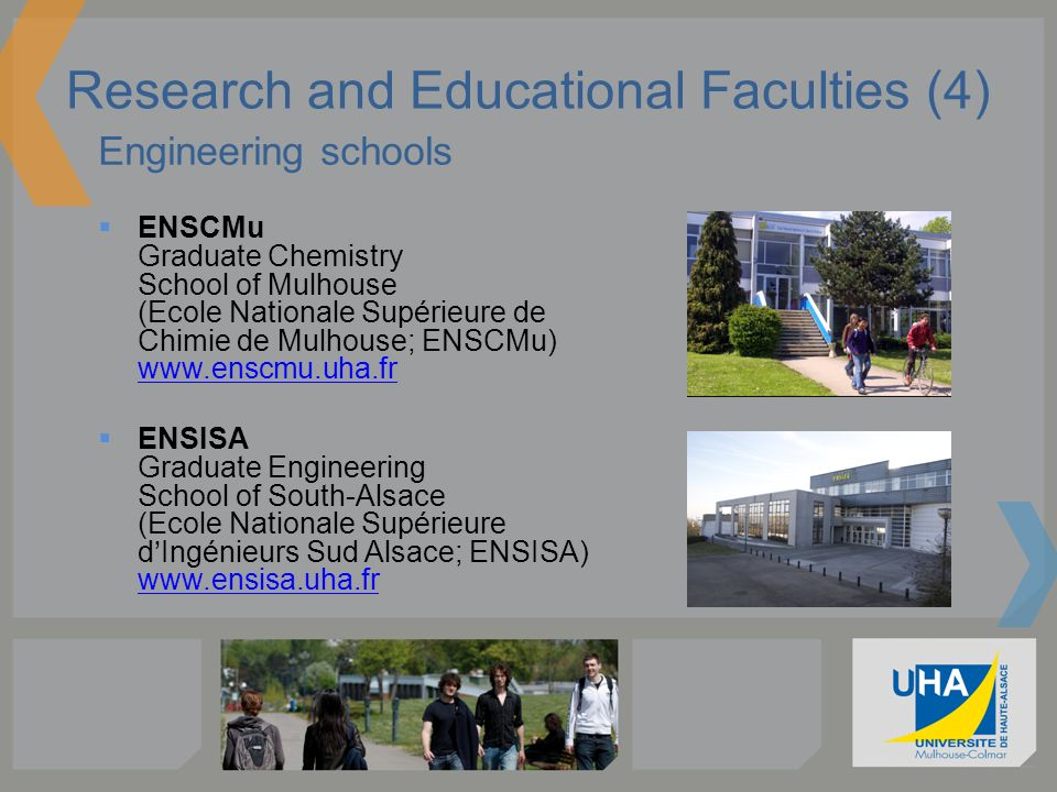 Research and Educational Faculties (4) Engineering schools ENSCMu Graduate Chemistry School of Mulhouse (Ecole Nationale Supérieure de Chimie de Mulho