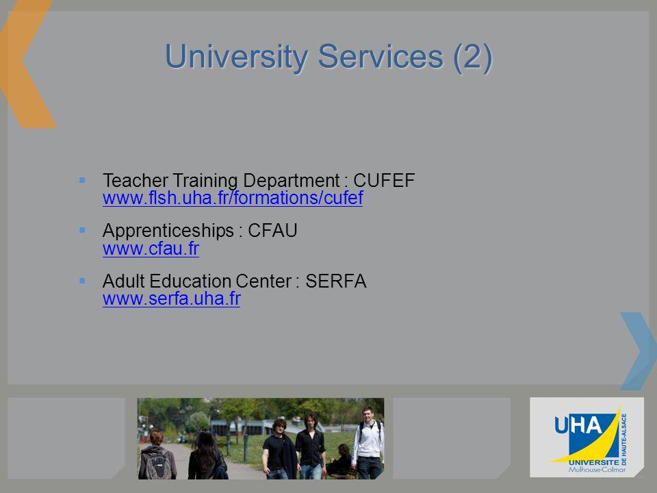 University Services (2) Teacher Training Department : CUFEF www.flsh.uha.fr/formations/cufef www.flsh.uha.fr/formations/cufef Apprenticeships : CFAU w