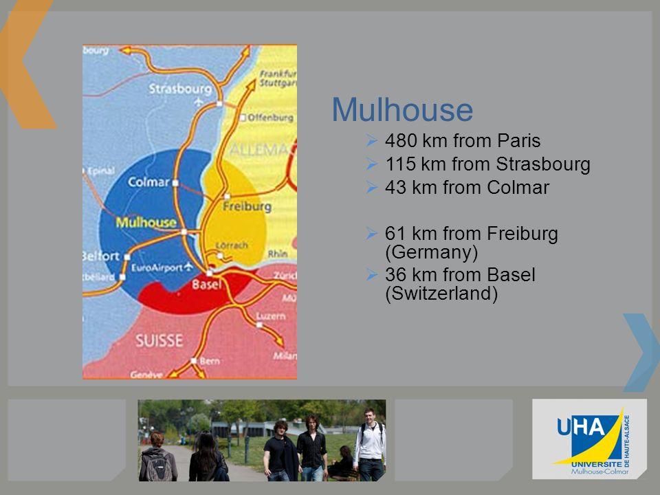 Mulhouse 480 km from Paris 115 km from Strasbourg 43 km from Colmar 61 km from Freiburg (Germany) 36 km from Basel (Switzerland)