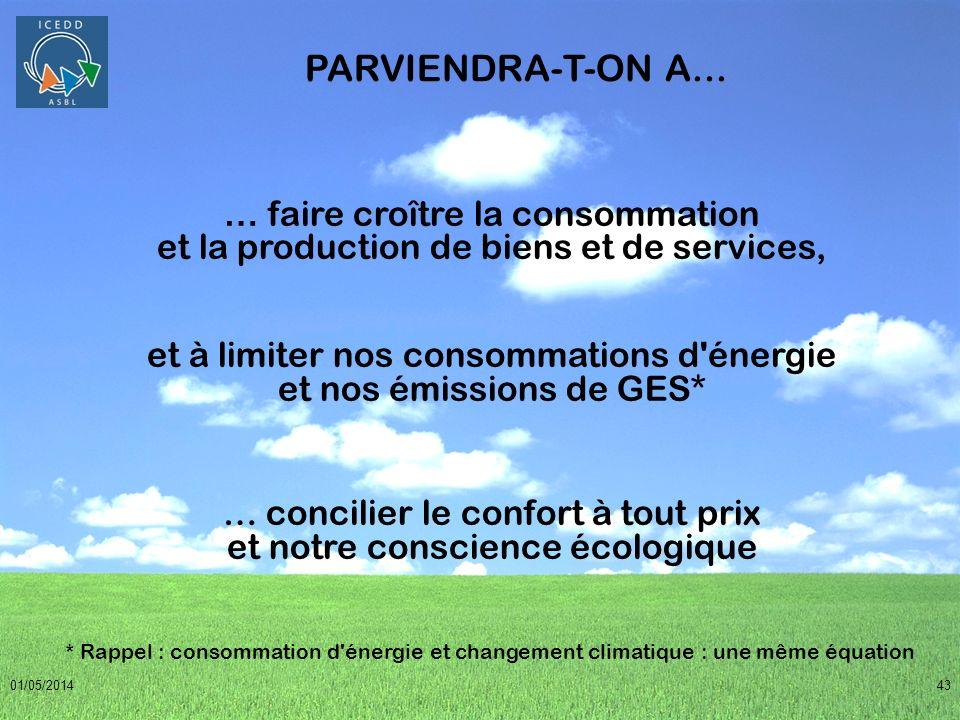 01/05/201443 PARVIENDRA-T-ON A... … faire croître la consommation et la production de biens et de services, et à limiter nos consommations d'énergie e