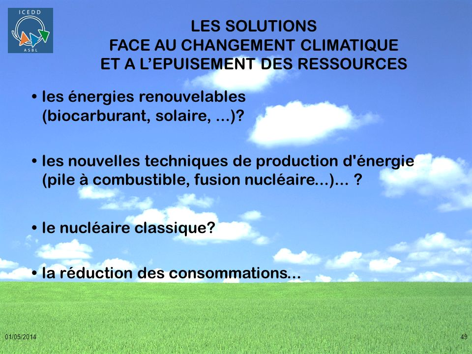 01/05/201449 LES SOLUTIONS FACE AU CHANGEMENT CLIMATIQUE ET A LEPUISEMENT DES RESSOURCES les énergies renouvelables (biocarburant, solaire,...)? les n