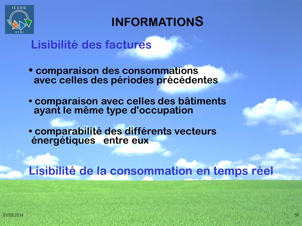 01/05/201456 INFORMATION S Lisibilité des factures comparaison des consommations avec celles des périodes précédentes comparaison avec celles des bâti