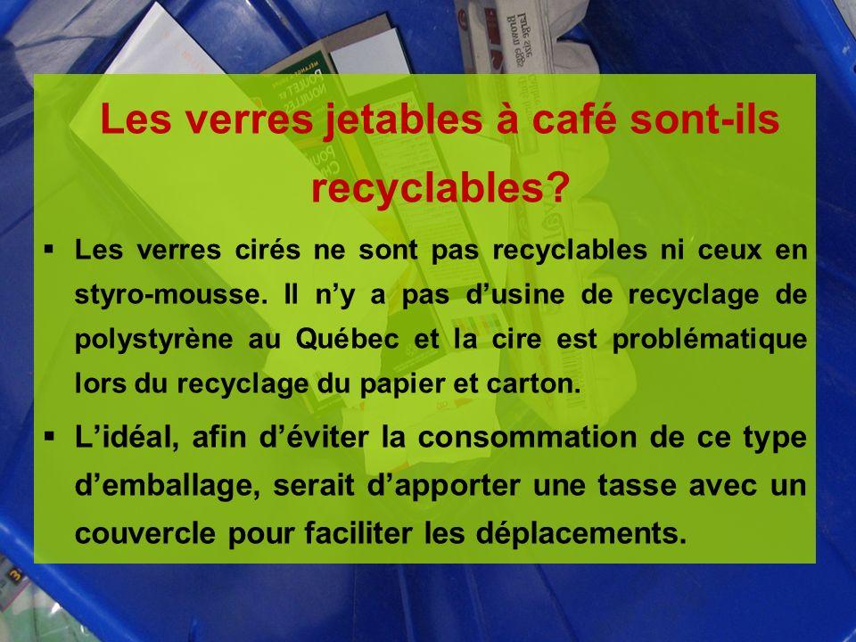 Les verres jetables à café sont-ils recyclables? Les verres cirés ne sont pas recyclables ni ceux en styro-mousse. Il ny a pas dusine de recyclage de