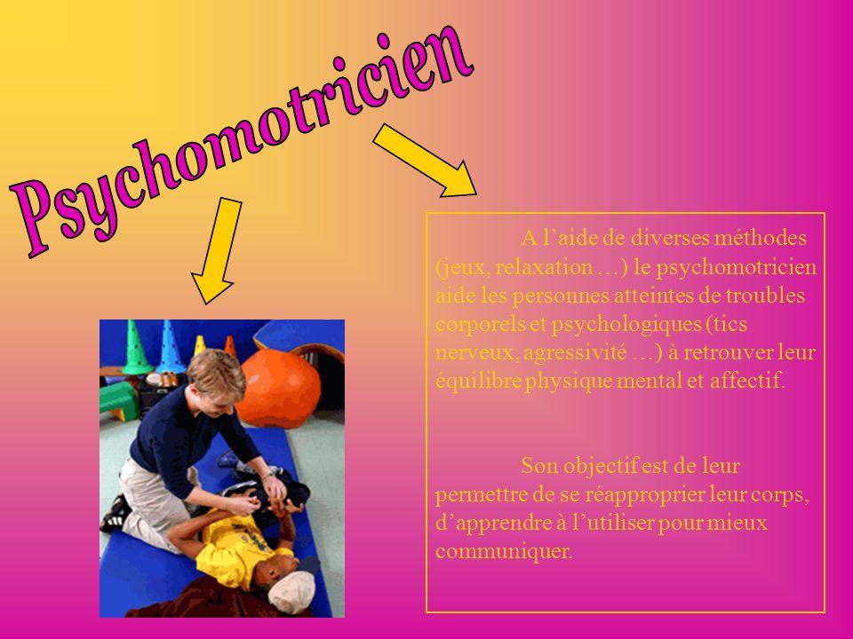 A laide de diverses méthodes (jeux, relaxation …) le psychomotricien aide les personnes atteintes de troubles corporels et psychologiques (tics nerveu