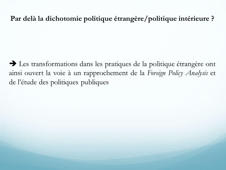 Par delà la dichotomie politique étrangère/politique intérieure ? Les transformations dans les pratiques de la politique étrangère ont ainsi ouvert la