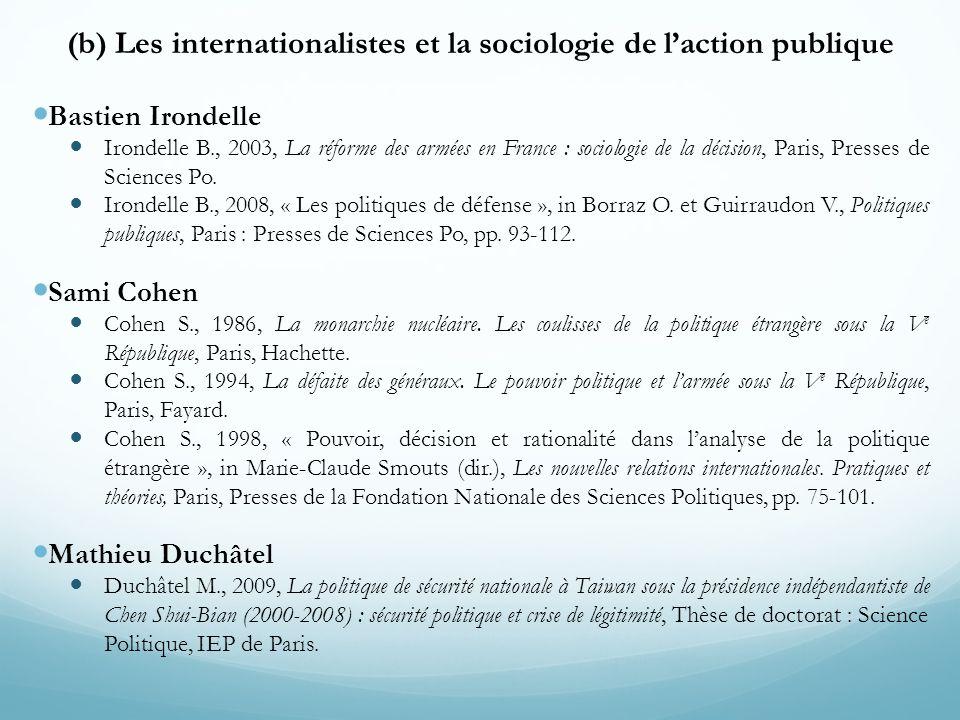 (b) Les internationalistes et la sociologie de laction publique Bastien Irondelle Irondelle B., 2003, La réforme des armées en France : sociologie de