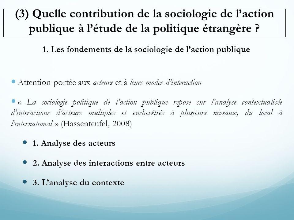 (3) Quelle contribution de la sociologie de laction publique à létude de la politique étrangère ? 1. Les fondements de la sociologie de laction publiq