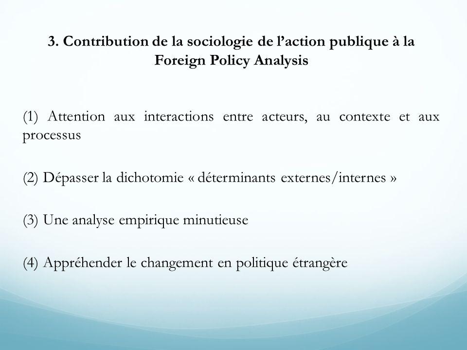 3. Contribution de la sociologie de laction publique à la Foreign Policy Analysis (1) Attention aux interactions entre acteurs, au contexte et aux pro