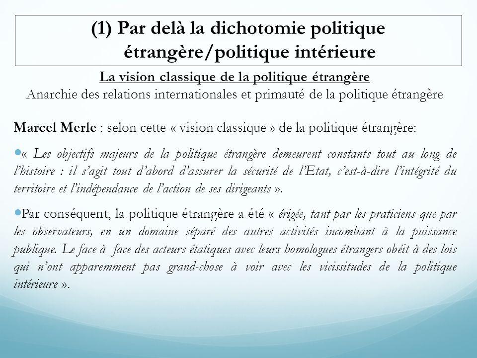 La vision classique de la politique étrangère Anarchie des relations internationales et primauté de la politique étrangère Marcel Merle : selon cette