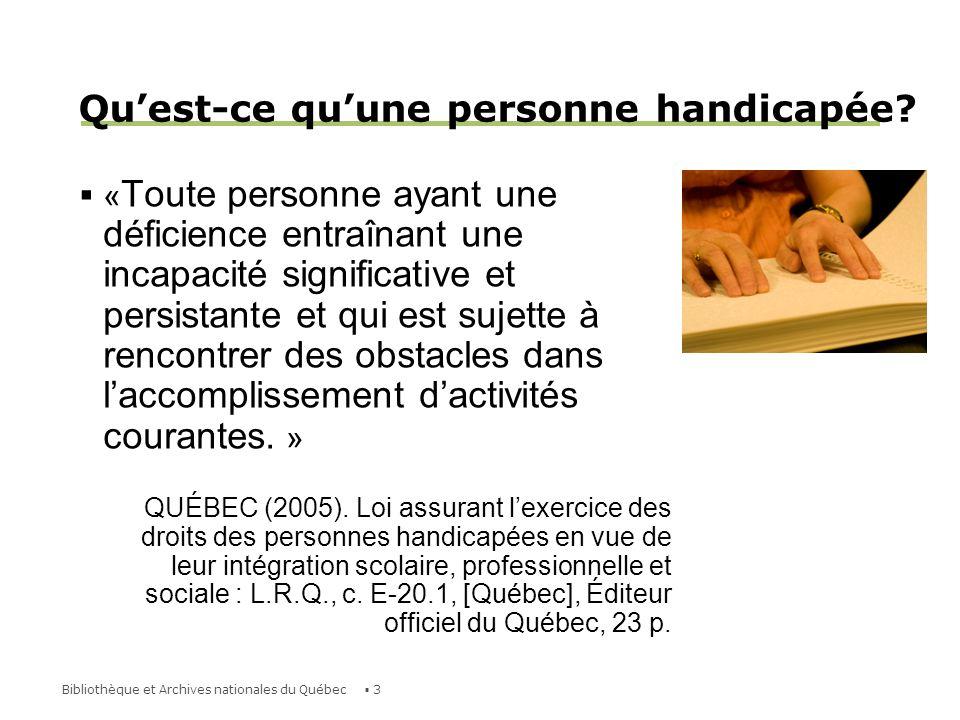 4Bibliothèque et Archives nationales du Québec Types de handicaps Déficience motrice Déficience auditive Déficience visuelle Déficience intellectuelle Troubles dapprentissage Troubles de la parole Incapacité psychologique Multihandicap