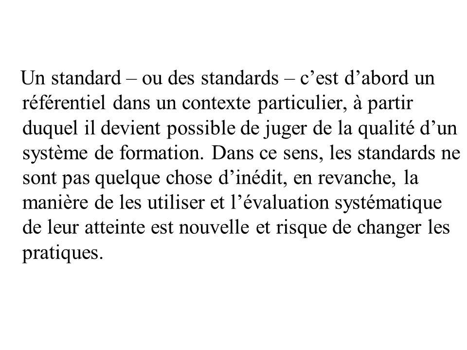 Un standard – ou des standards – cest dabord un référentiel dans un contexte particulier, à partir duquel il devient possible de juger de la qualité dun système de formation.