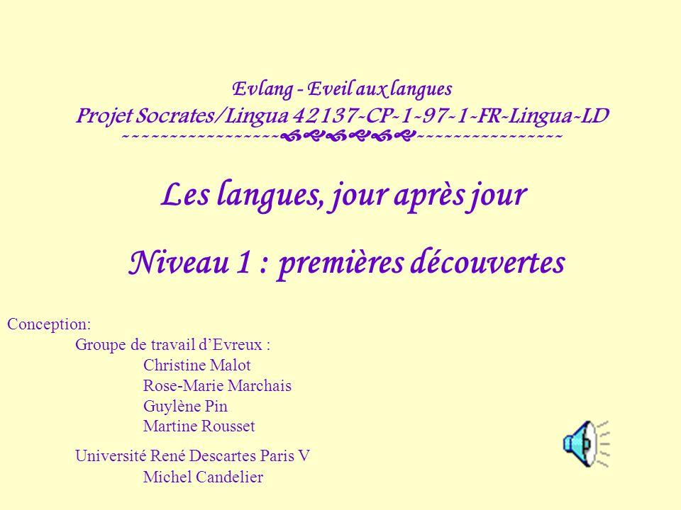 Evlang - Eveil aux langues Projet Socrates/Lingua 42137-CP-1-97-1-FR-Lingua-LD ----------------- ---------------- Les langues, jour après jour Niveau