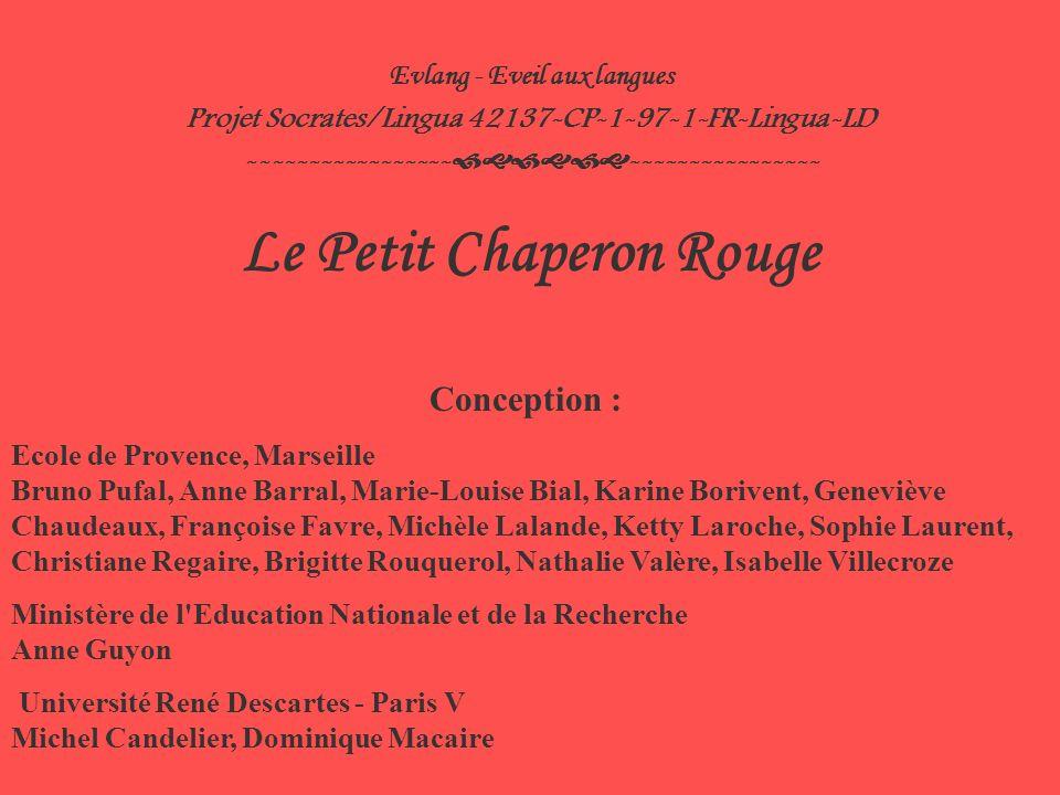 Evlang - Eveil aux langues Projet Socrates/Lingua 42137-CP-1-97-1-FR-Lingua-LD ----------------- ---------------- Le Petit Chaperon Rouge Conception :