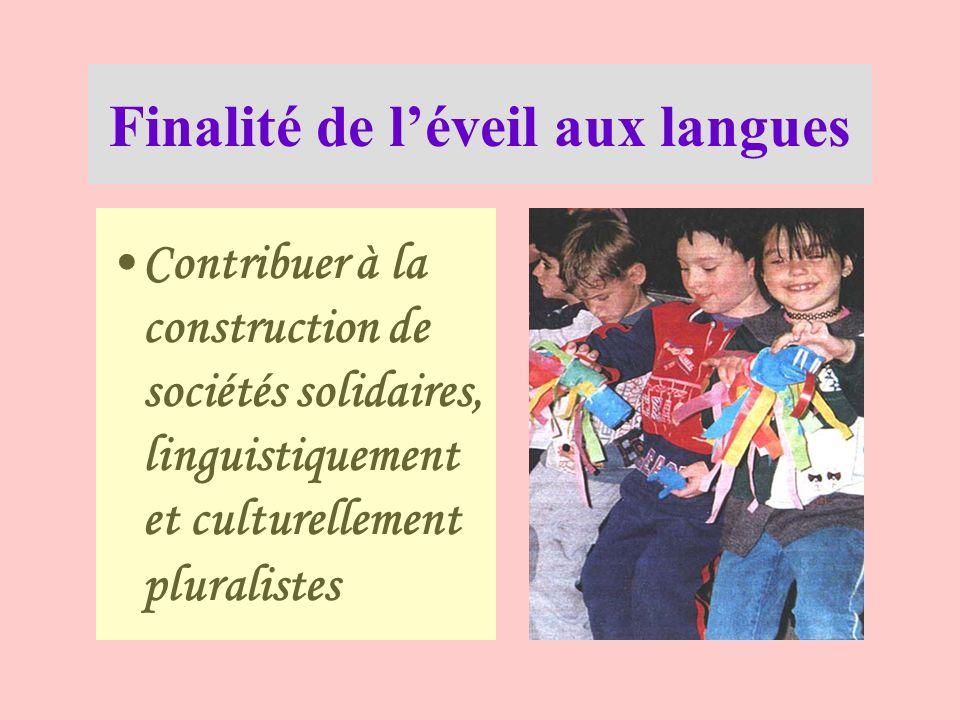 Finalité de léveil aux langues Contribuer à la construction de sociétés solidaires, linguistiquement et culturellement pluralistes