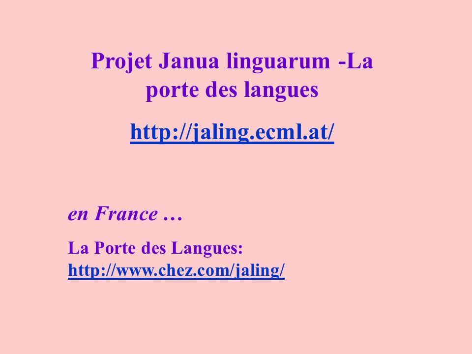 Projet Janua linguarum -La porte des langues http://jaling.ecml.at/ en France … La Porte des Langues: http://www.chez.com/jaling/ http://www.chez.com/