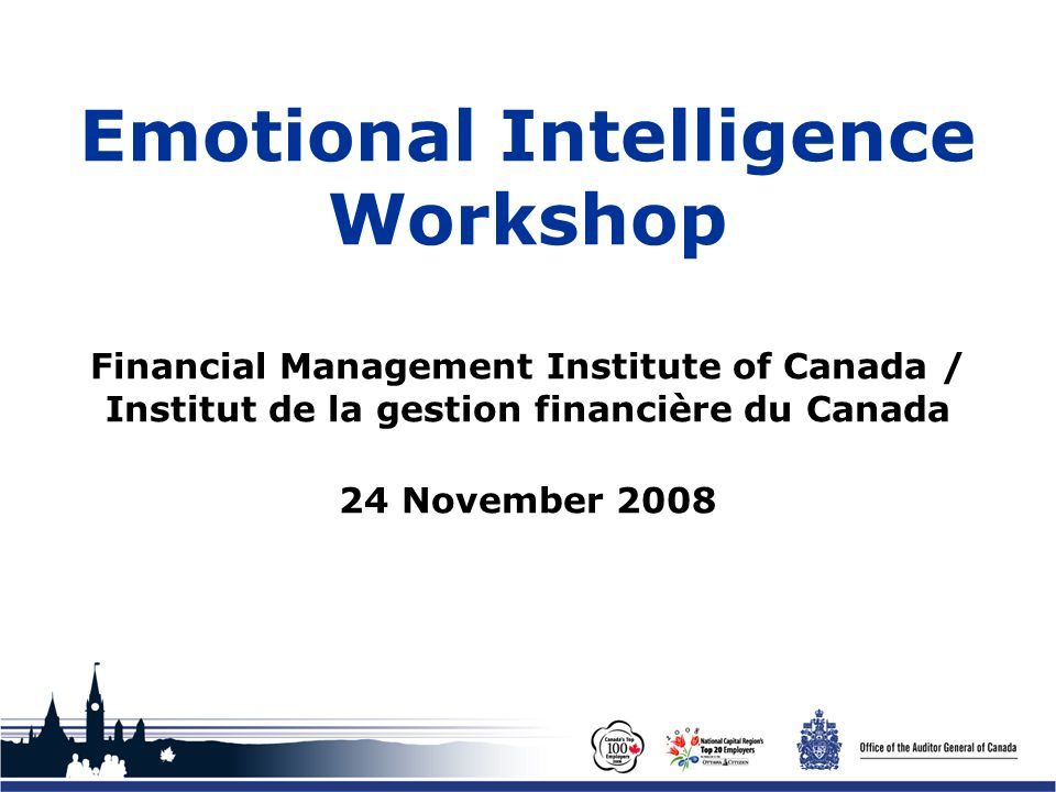 Office of the Auditor General of Canada Emotional Intelligence Workshop Financial Management Institute of Canada / Institut de la gestion financière d