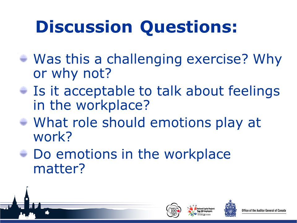Office of the Auditor General of Canada Discussion Questions: Was this a challenging exercise? Why or why not? Is it acceptable to talk about feelings
