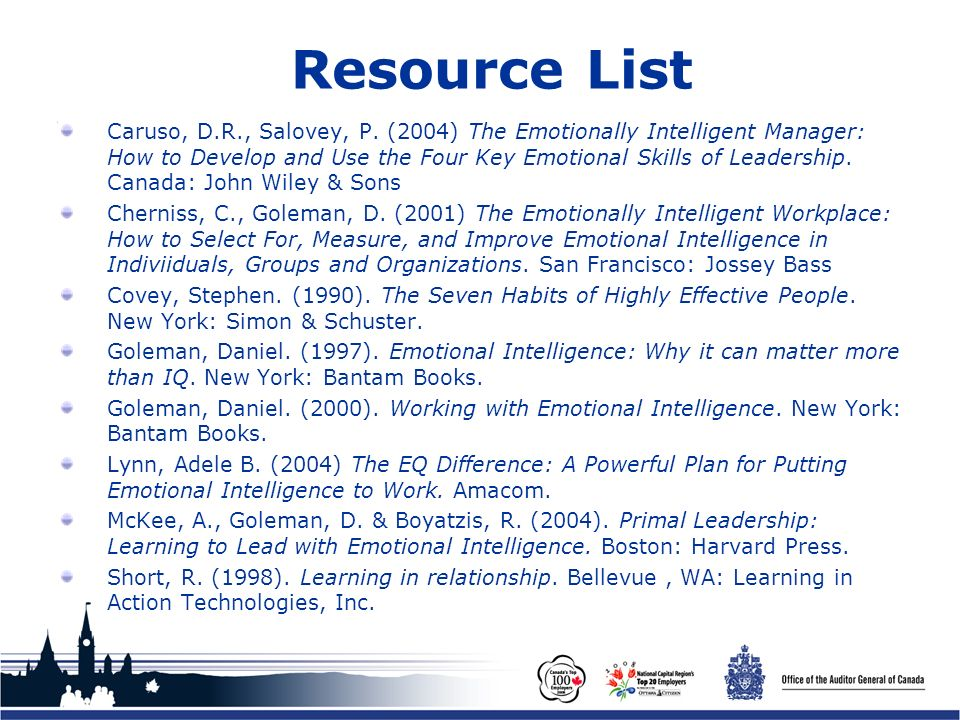 Office of the Auditor General of Canada Resource List Caruso, D.R., Salovey, P. (2004) The Emotionally Intelligent Manager: How to Develop and Use the
