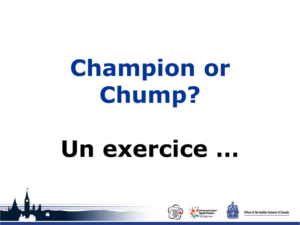 Office of the Auditor General of Canada Champion or Chump? Un exercice …