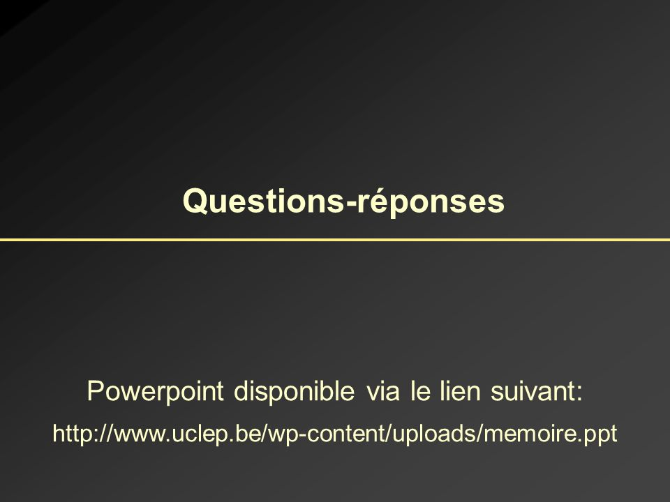Questions-réponses Powerpoint disponible via le lien suivant: http://www.uclep.be/wp-content/uploads/memoire.ppt