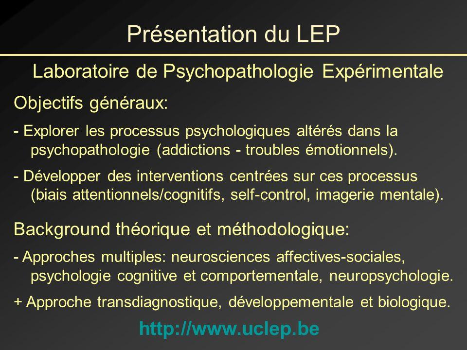 Laboratoire de Psychopathologie Expérimentale Objectifs généraux: - Explorer les processus psychologiques altérés dans la psychopathologie (addictions - troubles émotionnels).