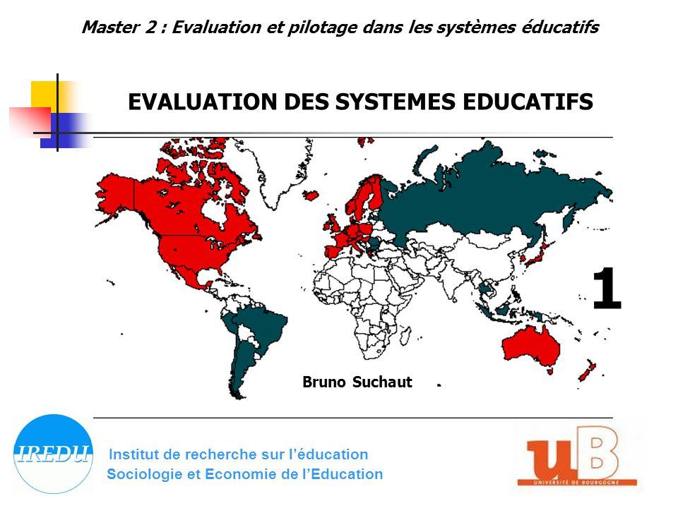 Institut de recherche sur léducation Sociologie et Economie de lEducation Bruno Suchaut 1 Master 2 : Evaluation et pilotage dans les systèmes éducatifs EVALUATION DES SYSTEMES EDUCATIFS