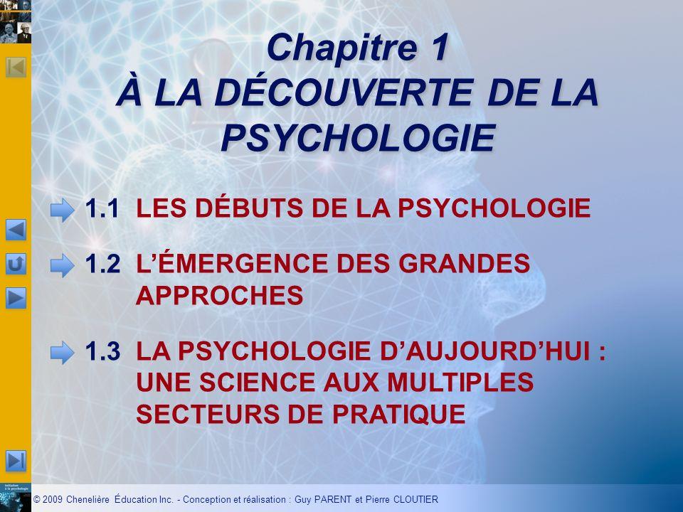 Chapitre 1 À LA DÉCOUVERTE DE LA PSYCHOLOGIE 1.1LES DÉBUTS DE LA PSYCHOLOGIE 1.2LÉMERGENCE DES GRANDES APPROCHES 1.3LA PSYCHOLOGIE DAUJOURDHUI : UNE S