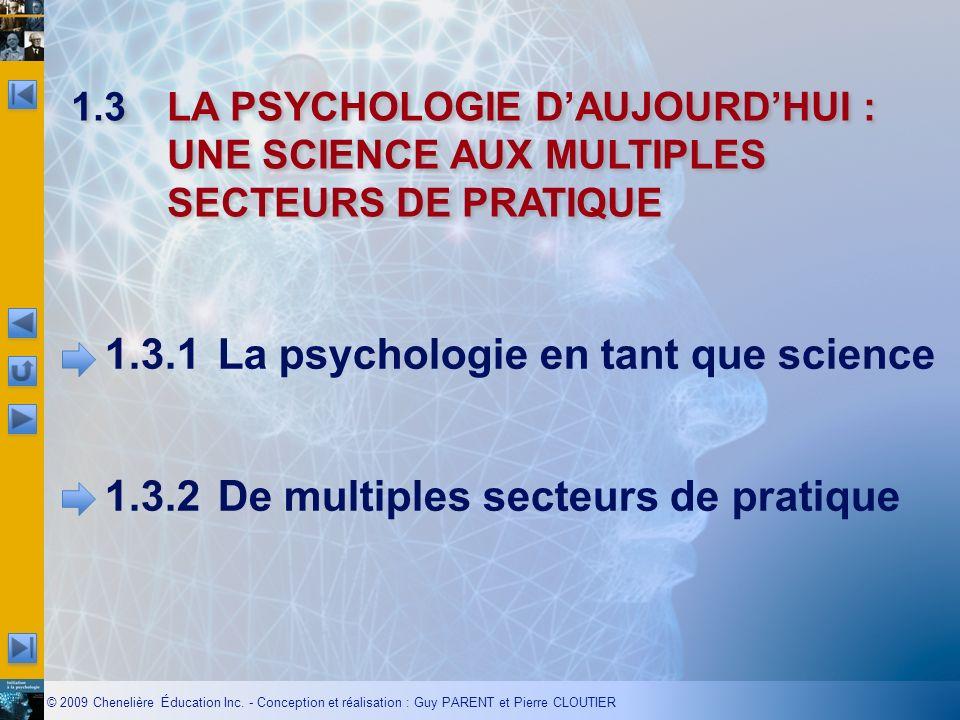 © 2009 Chenelière Éducation Inc. - Conception et réalisation : Guy PARENT et Pierre CLOUTIER 1.3LA PSYCHOLOGIE DAUJOURDHUI : UNE SCIENCE AUX MULTIPLES