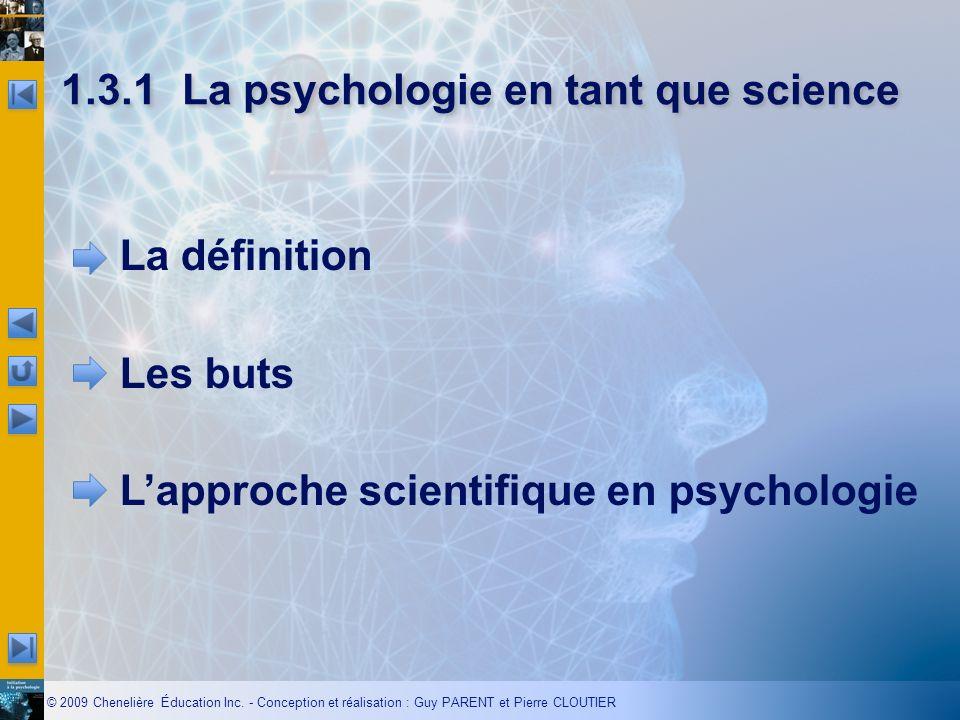 © 2009 Chenelière Éducation Inc. - Conception et réalisation : Guy PARENT et Pierre CLOUTIER 1.3.1La psychologie en tant que science La définition Les