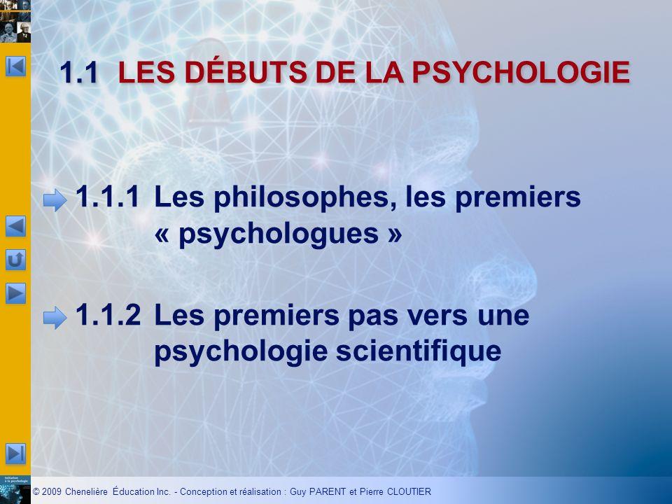 © 2009 Chenelière Éducation Inc. - Conception et réalisation : Guy PARENT et Pierre CLOUTIER 1.1.1Les philosophes, les premiers « psychologues » 1.1.2