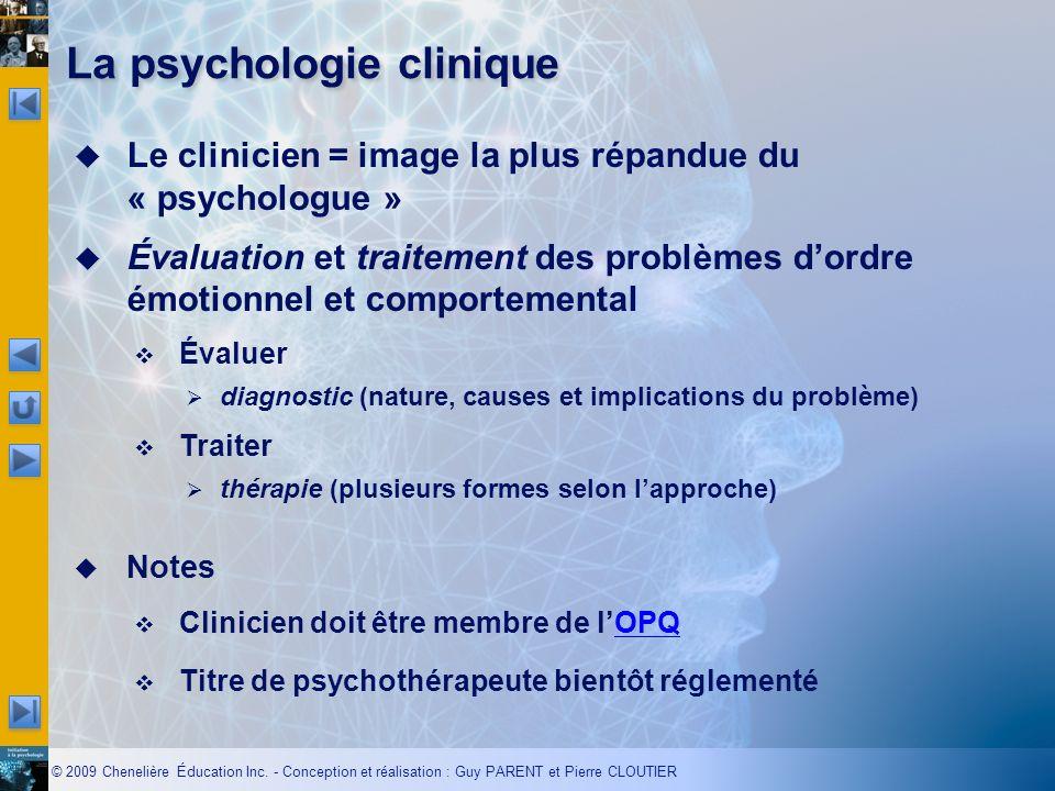 © 2009 Chenelière Éducation Inc. - Conception et réalisation : Guy PARENT et Pierre CLOUTIER Le clinicien = image la plus répandue du « psychologue »