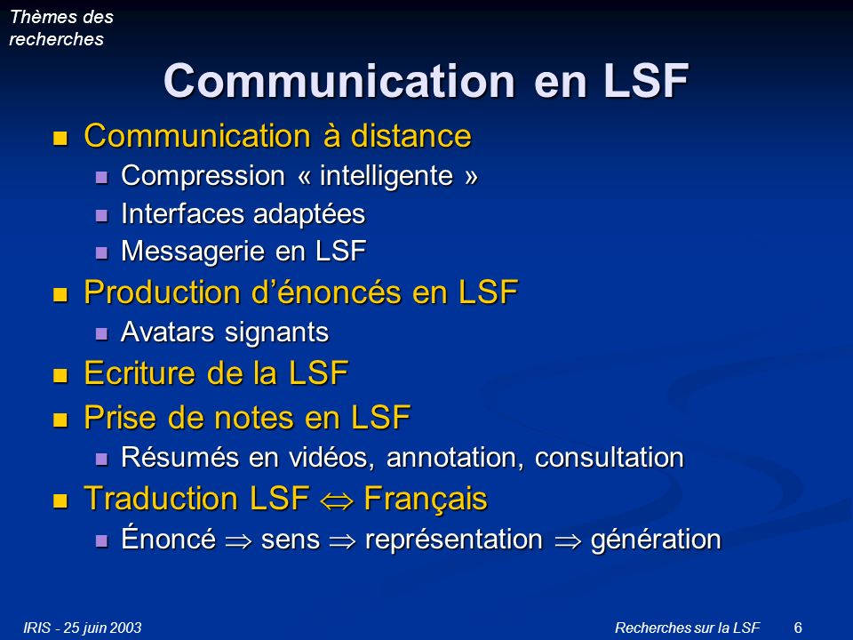 IRIS - 25 juin 2003Recherches sur la LSF6 Communication en LSF Communication à distance Communication à distance Compression « intelligente » Compress