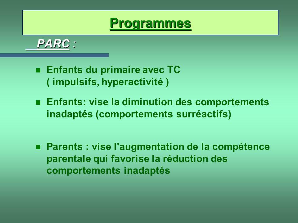 PARC : n Parents : vise l'augmentation de la compétence parentale qui favorise la réduction des comportements inadaptés n Enfants: vise la diminution