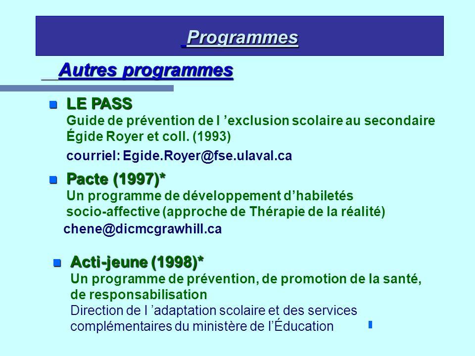 Programmes Programmes Autres programmes n Pacte (1997)* n Pacte (1997)* Un programme de développement dhabiletés socio-affective (approche de Thérapie
