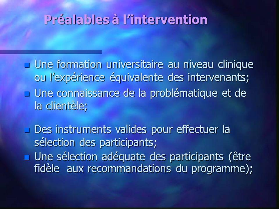 Préalables à lintervention n Une formation universitaire au niveau clinique ou lexpérience équivalente des intervenants; n Une connaissance de la prob